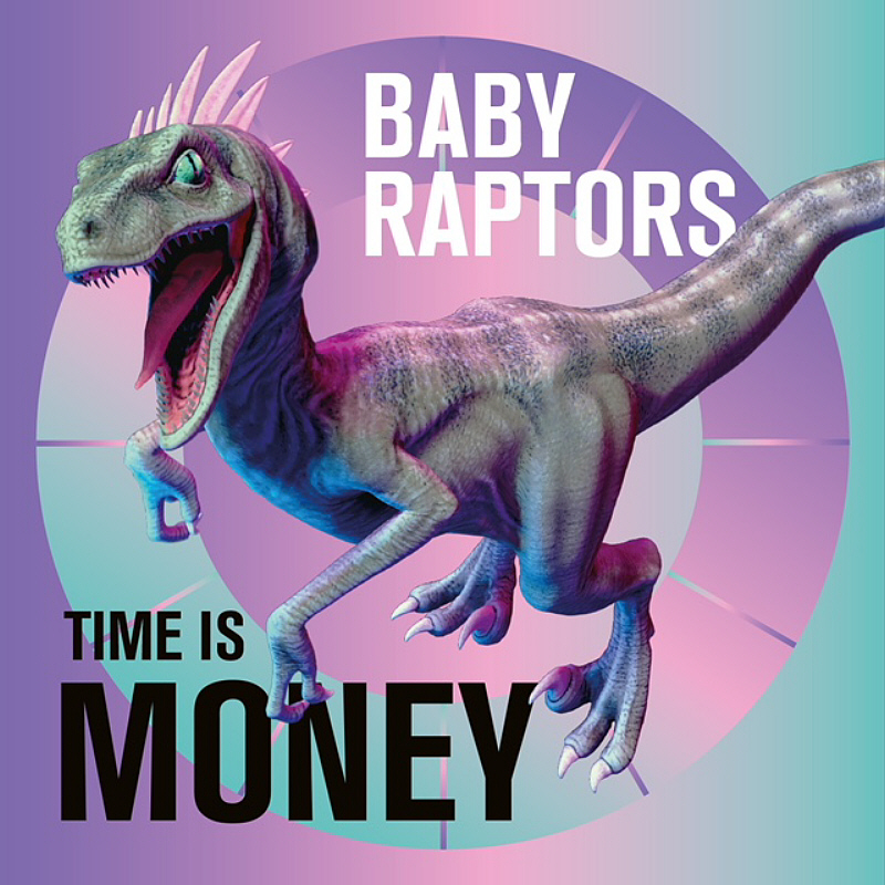 Baby Raptors - Time Is Money