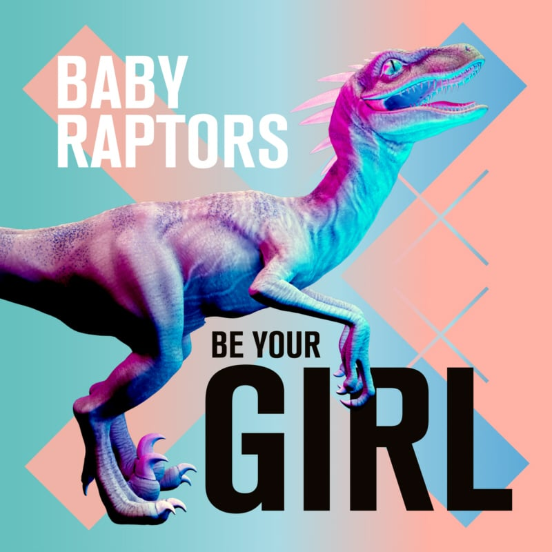 Baby Raptors Be Your Girl